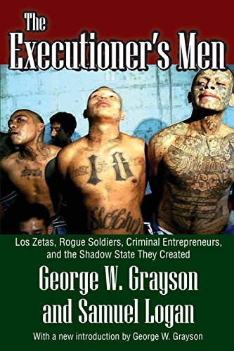 Executioner's Men: Los Zetas, Rogue Soldiers, Criminal Entrepreneurs, and the Shadow State They Created