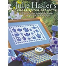 Julie Hasler's Cross Stitch Projects: 65 Quick & Easy Designs Perfect for Home, Children, and Special Occasions
