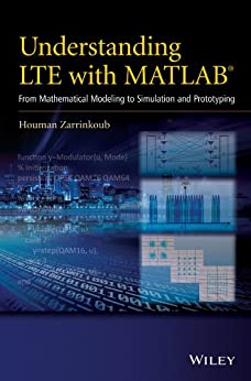 Understanding LTE with MATLAB: From Mathematical Modeling to Simulation and Prototyping by [Zarrinkoub, Houman]