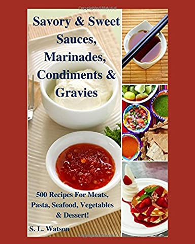 Savory & Sweet Sauces, Marinades, Condiments & Gravies: 500 Recipes for Meats, Pasta, Seafood, Vegetables & Desserts! (Southern Cooking
