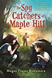The Spy Catchers of Maple Hill by Megan Frazer Blakemore (2015-05-05)