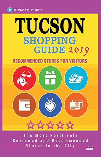 Tucson Shopping Guide 2019: Best Rated Stores in Tucson, Arizona - Stores Recommended for Visitors, (Shopping Guide 2019)