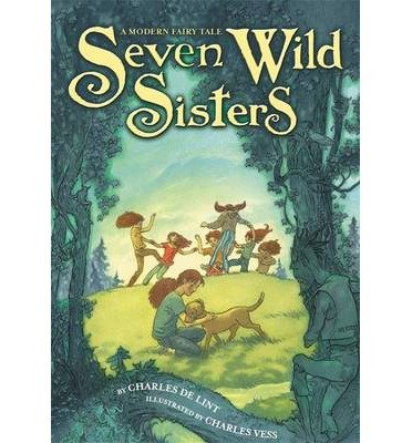 [(Seven Wild Sisters: A Modern Fairy Tale)] [ By (author) Charles de Lint, Illustrated by Charles Vess ] [February, 2014]