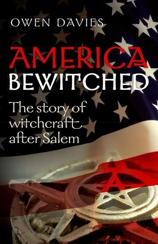 America Bewitched: The Story of Witchcraft After Salem by Owen Davies (2016-07-28)