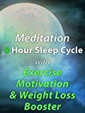 Meditation 8 Hour Sleep Cycle with Exercise Motivation & Weight Loss Booster [OV]