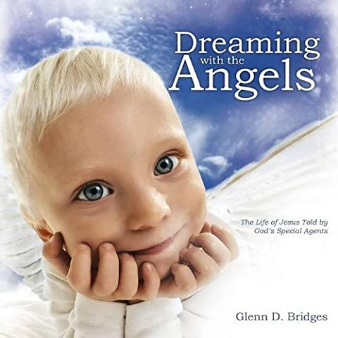 Dreaming with the Angels: The Life of Jesus Told by God's Special Agents