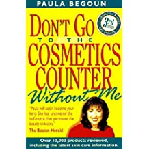 Don't Go to the Cosmetics Counter Without Me: An Eye-Opening Guide to Brand-Name Cosmetics by Paula Begoun (1996-08-02)