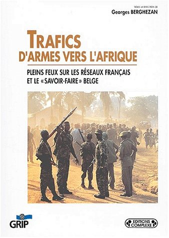 Trafics d'armes vers l'Afrique. Pleins feux sur les réseaux français et le savoir-faire belge