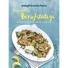 Weight Watchers - Rezepte für Berufstätige: 90 neue Ideen für Büro, unterwegs und zu Hause
