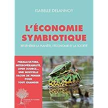 L'économie symbiotique: Régénérer la planète, l'économie, la société (Domaine du possible)