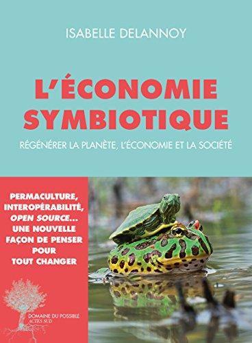 L'économie symbiotique: Régénérer la planète, l'économie, la société