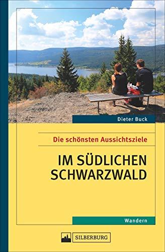 Aussichtsziele Südschwarzwald. Wanderführer zu den besten Aussichtszielen im südlichen Schwarzwald, über den Belchen und den Schauinsland hinaus. Für Wanderer, die den Überblick lieben.