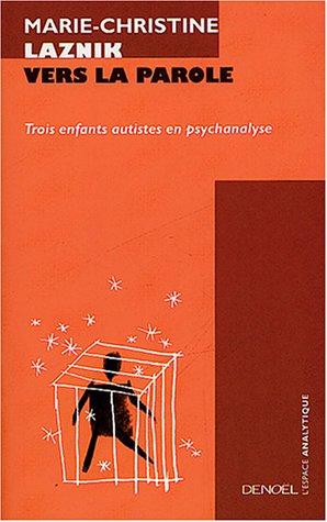 Vers la parole: Trois enfants autistes en psychanalyse