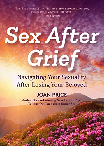 Sex After Grief: Navigating Your Sexuality After Losing Your Beloved (English Edition)