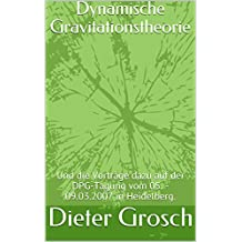 Dynamische Gravitationstheorie: Und die Vorträge dazu auf der DPG-Tagung vom 05. - 09.03.2007 in Heidelberg. (German Edition)