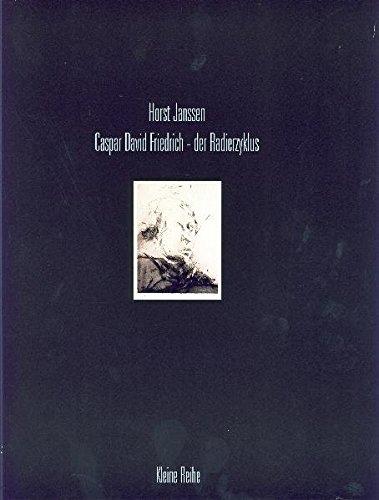 """Horst Janssen - Caspar David Friedrich: Der Radierzyklus. Herausgegeben aus Anlass der Ausstellung: """"Horst Janssen und die Romantiker"""" vom 27. März ... des Horst-Janssen-Museums Oldenburg)"""