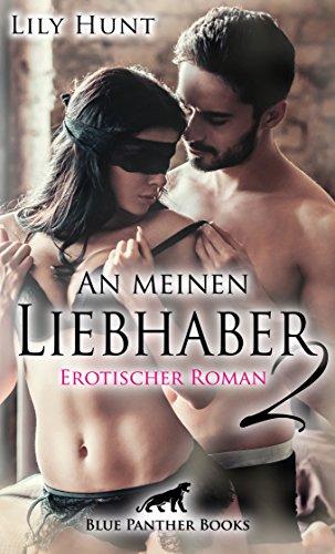 An meinen Liebhaber 2 | Erotischer Roman: Wird ihre unstillbare Gier den Kampf gegen ihr Gewissen gewinnen? (Lily Hunt Romane)