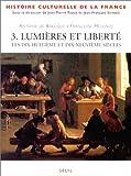 Lumières et liberté: Les dix-huitième et dix-neuvième siècles (Histoire culturelle de la France)