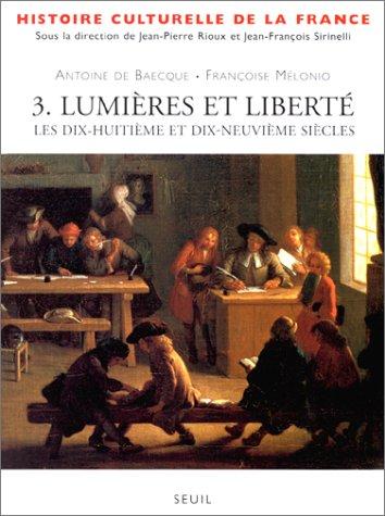 Histoire culturelle de la France, tome 3 : Lumières et Liberté. Les XVIIIème et XIXème siècles