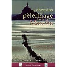 LES CHEMINS DE PELERINAGE DANS LA MANCHE. Pèlerins de saint Michel et de saint Jacques