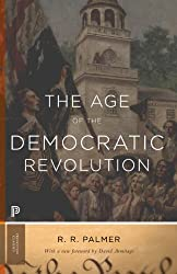 The Age of the Democratic Revolution: A Political History of Europe and America, 1760-1800 (Princeton Classics)