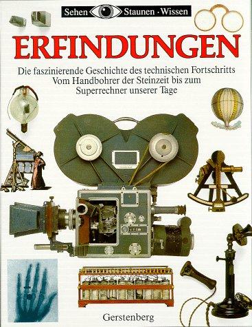 Erfindungen. Die faszinierende Geschichte des technischen Fortschritts - Vom Handbohrer der Steinzeit bis zum Superrechner unserer Tage