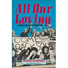 "All Our Loving: ""Beatles"" Fan's Memoir"