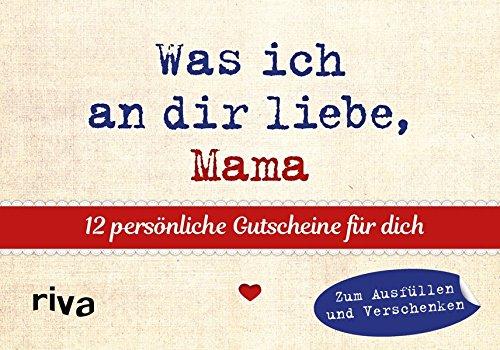 Was ich an dir liebe, Mama  – 12 persönliche Gutscheine für dich: Zum Ausfüllen und Verschenken