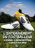 L'entraînement du footballeur: Guide pratique
