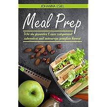 Meal Prep: Wie du gesundes Essen zeitsparend zubereitest und unterwegs genießen kannst