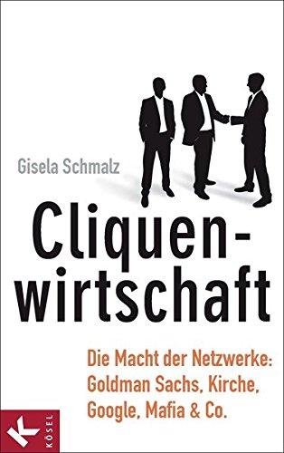 cliquenwirtschaft-die-macht-der-netzwerke-goldman-sachs-kirche-google-mafia-co