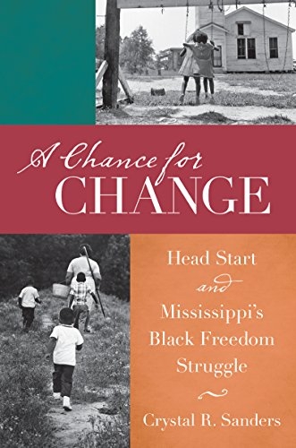 A Chance for Change: Head Start and Mississippi's Black Freedom Struggle (The John Hope Franklin Series in African American History and Culture)