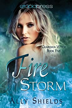 Fire Storm (Guardian Witch Book 5) by [Shields, Ally]
