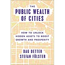 The Public Wealth of Cities: How to Unlock Hidden Assets to Boost Growth and Prosperity