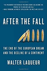 After the Fall: The End of the European Dream and the Decline of a Continent by Walter Laqueur (2012-01-03)
