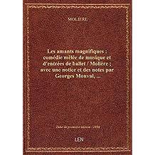 Les amants magnifiques : comédie mêlée de musique et d'entrées de ballet / Molière ; avec une notice