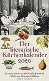 Der literarische Küchenkalender 2020: Mit Texten, Rezepten und Bildern