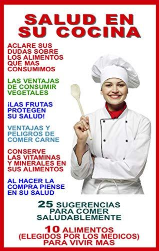SALUD EN SU COCINA: SUGERENCIAS PARA COMER SALUDABLEMENTE - ALIMENTOS (ELEGIDOS POR MEDICOS) PARA VIVIR MAS (ESCUELA DE COCINA nº 5)