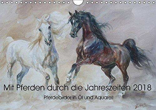 Mit Pferden durch die Jahreszeiten - Pferdebilder in Öl und Aquarell (Wandkalender 2018 DIN A4...