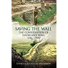 Saving the Wall: The Conservation of Hadrian's Wall 1746-1987