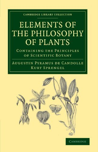 Elements of the Philosophy of Plants: Containing the Principles of Scientific Botany; Nomenclature, Theory of Classification, Phythography; Anatomy, ... Library Collection - Botany and Horticulture) 1st edition by Candolle, Augustin Pyramus de, Sprengel, Kurt (2011) Paperback