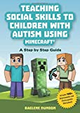 Teaching Social Skills to Children with Autism Using Minecraft (R): A Step by Step Guide