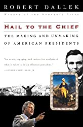 Hail to the Chief: The Making and Unmaking of American Presidents