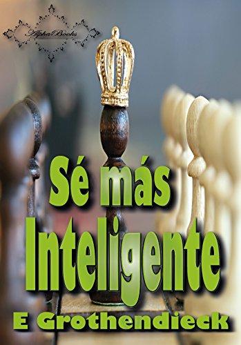 Sé más Inteligente: Desarrolla habilidades de percepción espacial, pensamiento lógico y lateral, además de pensamiento lógico matemático. por E Grothendieck