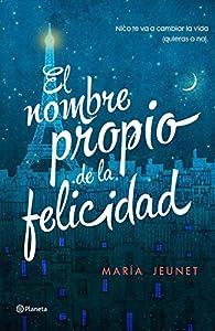 El nombre propio de la felicidad par  María Jeunet