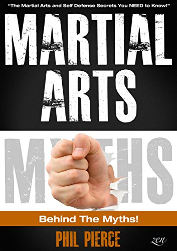 Martial Arts: Behind the Myths! (The Martial Arts and Self Defense Secrets You NEED to Know!) (English Edition) por Phil Pierce