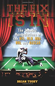 The Fix Is In: The Showbiz Manipulations of the NFL, MLB, NBA, NHL and NASCAR von [Tuohy, Brian]