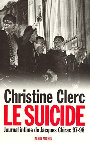 Journal intime de Jacques Chirac - tome 4 : Le suicide - Juillet 1997 - mai 1998