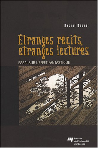 Etranges récits, étranges lectures : Essai sur l'effet fantastique par Rachel Bouvet