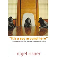 """It's a Zoo Around Here"": The New Rules for Better Communication"